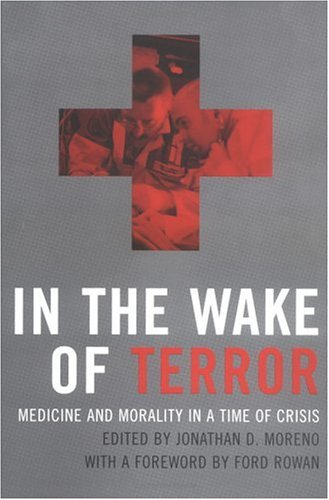 In the Wake of Terror : Medicine and Morality in a Time of Crisis