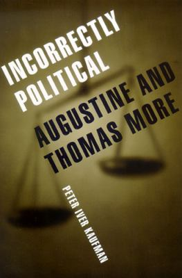 Incorrectly Political: Augustine and Thomas More 9780268033149