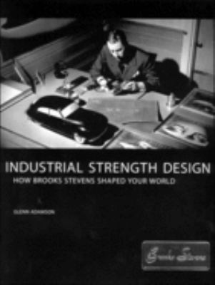 Industrial Strength Design: How Brooks Stevens Shaped Your World 9780262511865