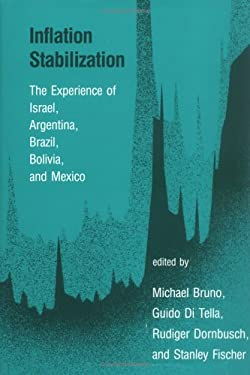 Inflation Stabilization: The Experience of Israel, Argentina, Brazil, Bolivia, and Mexico 9780262022798