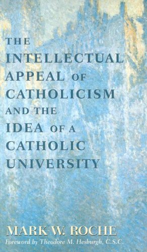 Intellectual Appeal of Catholicism: Idea of Catholic University 9780268011963