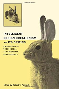 Intelligent Design Creationism and Its Critics: Philosophical, Theological, and Scientific Perspectives 9780262162043