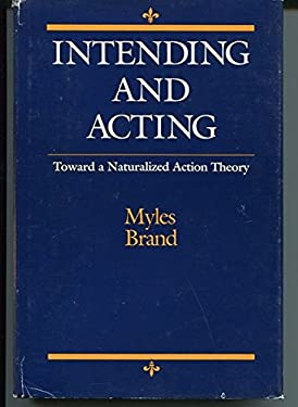 Intending and Acting: Toward a Naturalized Action Theory 9780262022026