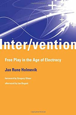 Inter/vention: Free Play in the Age of Electracy 9780262017053