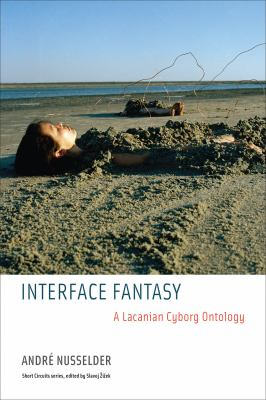 Interface Fantasy: A Lacanian Cyborg Ontology 9780262513005
