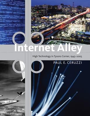 Internet Alley: High Technology in Tysons Corner, 1945-2005 9780262033749
