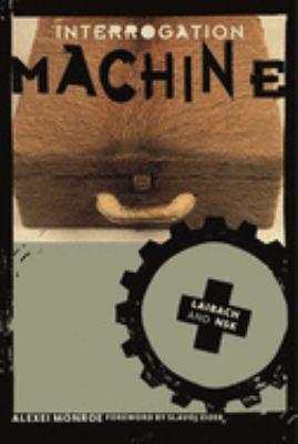 Interrogation Machine: Laibach and NSK 9780262633154