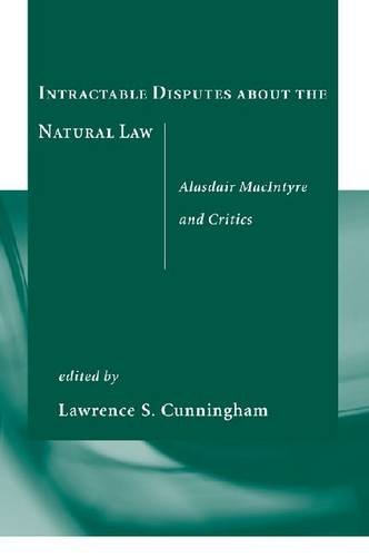 Intractable Disputes about the Natural Law: Alasdair MacIntyre and Critics 9780268023003
