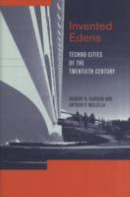 Invented Edens: Techno-Cities of the Twentieth Century 9780262113205