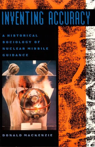 Inventing Accuracy: A Historical Sociology of Nuclear Missile Guidance 9780262631471