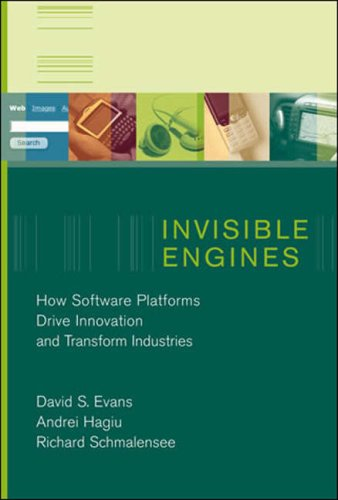 Invisible Engines: How Software Platforms Drive Innovation and Transform Industries 9780262550680