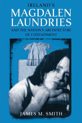 Ireland's Magdalen Laundries and the Nation's Architecture of Containment 9780268041274