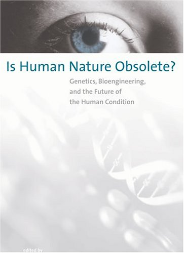 Is Human Nature Obsolete?: Genetics, Bioengineering, and the Future of the Human Condition 9780262524285