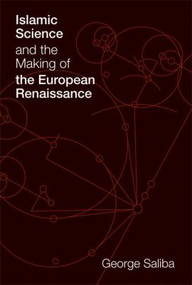 Islamic Science and the Making of the European Renaissance 9780262195577