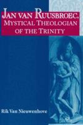 Jan Van Ruusbroec: Mystical Theologian of the 9780268032616