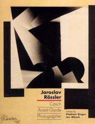 Jaroslav Rossler: Czech Avant-Garde Photographer 9780262524582