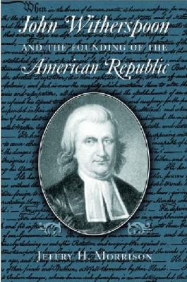 John Witherspoon and the Founding of the American Republic 9780268034856