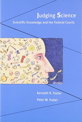 Judging Science: Scientific Knowledge and the Federal Courts - Foster, Kenneth R. / Huber, Peter W. / Huber, Peter William