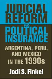 Judicial Reform as Political Insurance: Argentina, Peru, and Mexico in the 1990s