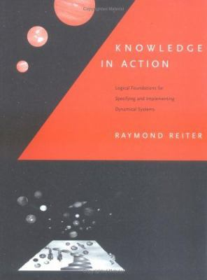 Knowledge in Action: Logical Foundations for Specifying and Implementing Dynamical Systems 9780262182188