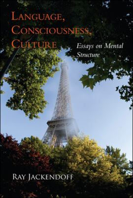 Language, Consciousness, Culture: Essays on Mental Structure 9780262512534
