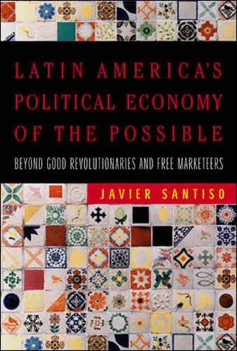 Latin America's Political Economy of the Possible: Beyond Good Revolutionaries and Free-Marketeers 9780262693592
