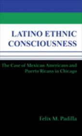 Latino Ethnic Consciousness: The Case of Mexican Americans and Puerto Ricans in Chicago 806062