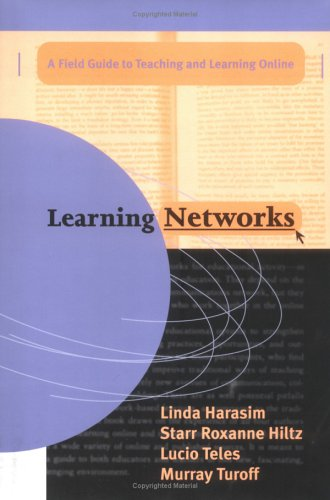 Learning Networks: A Field Guide to Teaching and Learning On-Line 9780262082365