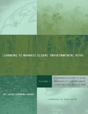 Learning to Manage Global Environmental Risks: A Comparative History of Social Responses to Climate Change, Ozone Depletion, Andacid Rain 9780262692380