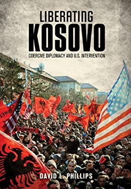 Liberating Kosovo: Coercive Diplomacy and U.S. Intervention 9780262018449