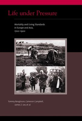 Life Under Pressure: Mortality and Living Standards in Europe and Asia, 1700-1900 9780262512435