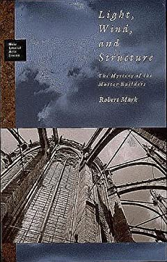 Light, Wind, and Structure: The Mystery of the Master Builders 9780262631587
