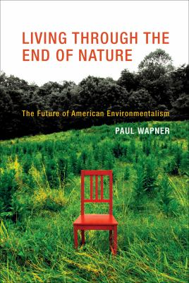 Living Through the End of Nature: The Future of American Environmentalism 9780262014151