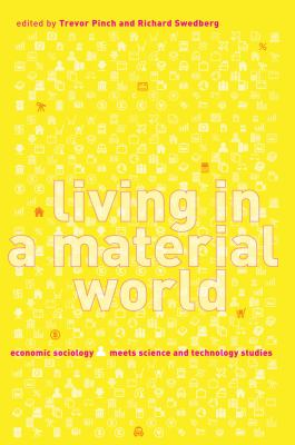 Living in a Material World: Economic Sociology Meets Science and Technology Studies 9780262662079