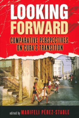 Looking Forward: Comparative Perspectives on Cuba's Transition 9780268038915