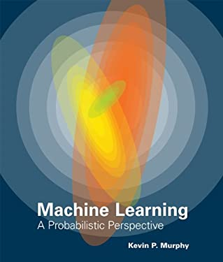 Machine Learning: A Probabilistic Perspective 9780262018029