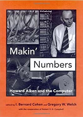 Makin' Numbers: Howard Aiken and the Computer 9780262032636
