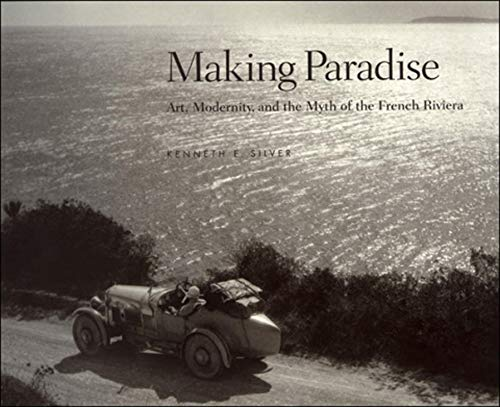 Making Paradise: Art, Modernity, and the Myth of the French Riviera 9780262194587