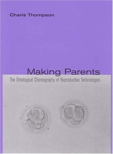 Making Parents: The Ontological Choreography of Reproductive Technologies 9780262701198