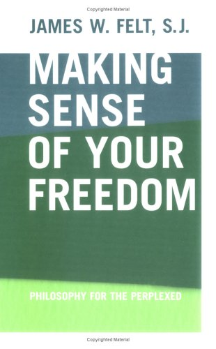 Making Sense of Your Freedom: Philosophy for the Perplexed 9780268028770