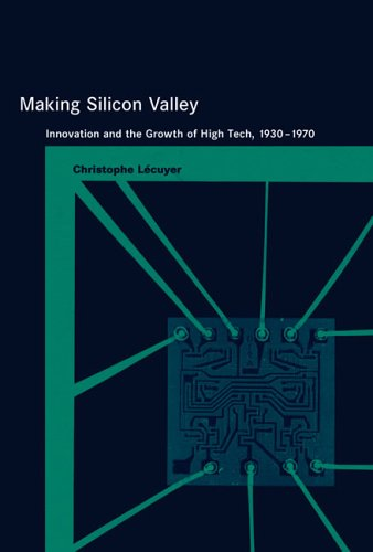 Making Silicon Valley: Innovation and the Growth of High Tech, 1930-1970 9780262122818