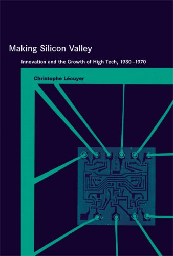 Making Silicon Valley: Innovation and the Growth of High Tech, 1930-1970 9780262622110