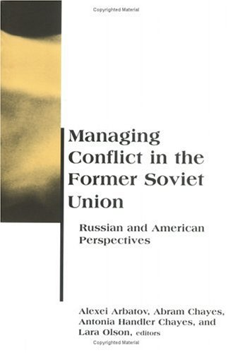 Managing Conflict in the Former Soviet Union: Russian and American Perspectives 9780262510936