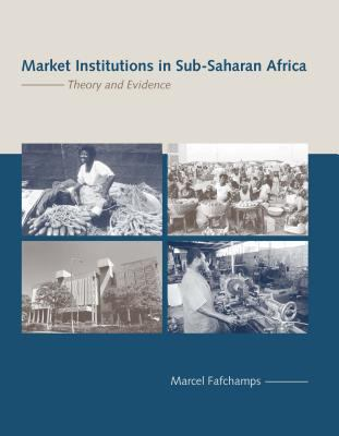Market Institutions in Sub-Saharan Africa: Theory and Evidence 9780262062367
