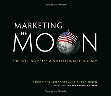 Marketing the Moon: The Selling of the Apollo Lunar Program 9780262026963
