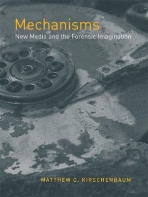 Mechanisms: New Media and the Forensic Imagination 9780262113113