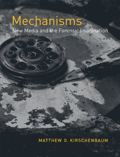Mechanisms: New Media and the Forensic Imagination 9780262517409