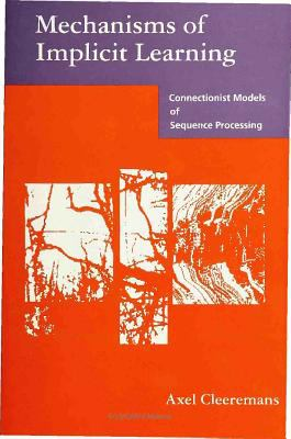 Mechanisms of Implicit Learning: Connectionist Models of Sequence Processing 9780262032056