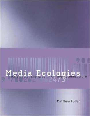 Media Ecologies: Materialist Energies in Art and Technoculture 9780262562263