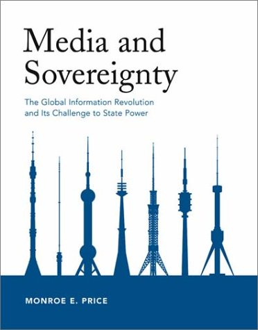 Media and Sovereignty: The Global Information Revolution and Its Challenge to State Power 9780262162111